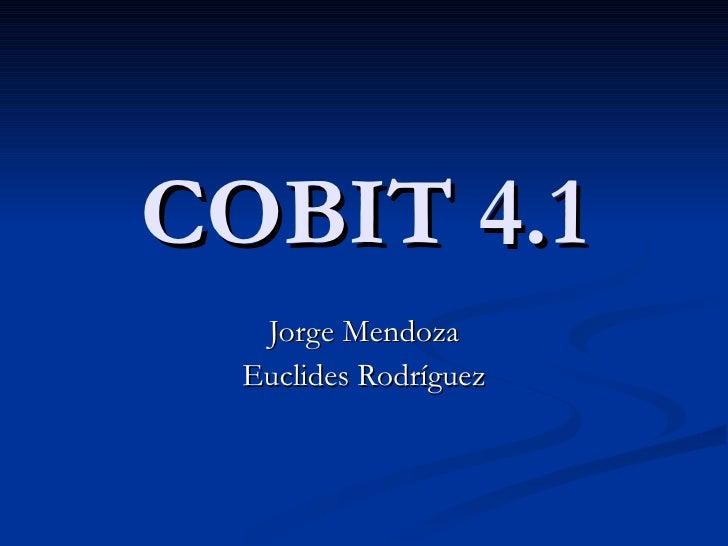 COBIT 4.1 Jorge Mendoza Euclides Rodríguez