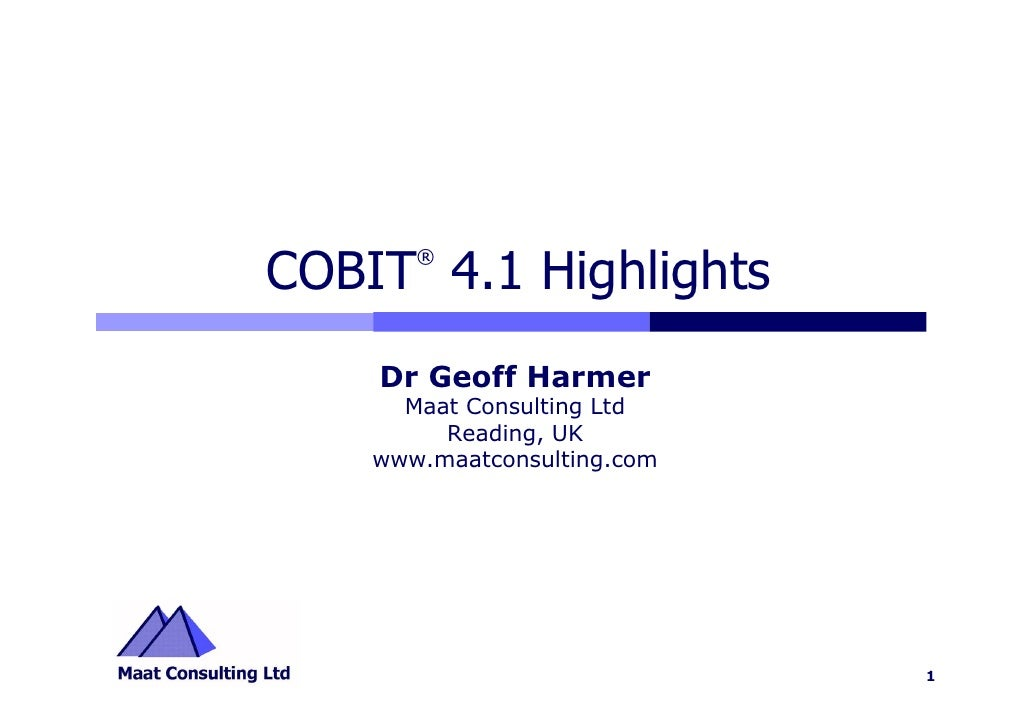 ® COBIT 4.1 Highlights     Dr Geoff Harmer       Maat Consulting Ltd          Reading, UK     www.maatconsulting.com      ...
