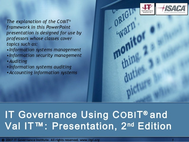 The explanation of the COBIT®   framework in this PowerPoint   presentation is designed for use by   professors whose clas...