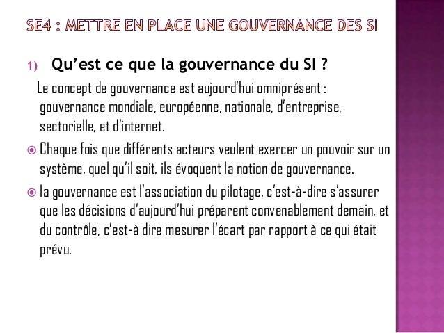 Qu'est ce que la gouvernance du SI ? Le concept de gouvernance est aujourd'hui omniprésent : gouvernance mondiale, europée...