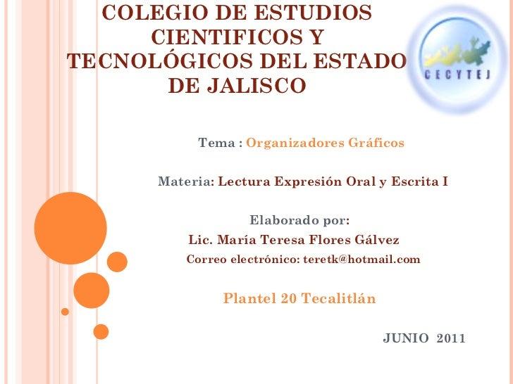 COLEGIO DE ESTUDIOS CIENTIFICOS Y TECNOLÓGICOS DEL ESTADO DE JALISCO Tema :  Organizadores Gráficos Materia : Lectura Expr...