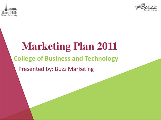 Marketing Plan 2011 College of Business and Technology Presented by: Buzz Marketing