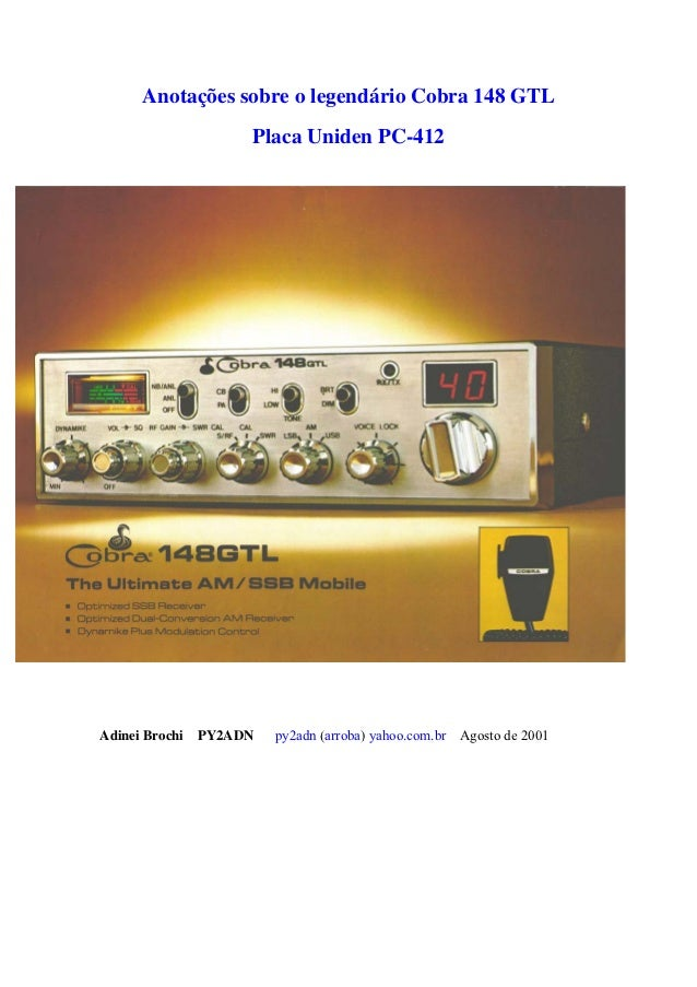 Anotações sobre o legendário Cobra 148 GTL                   Placa Uniden PC-412Adinei Brochi PY2ADN   py2adn (arroba) yah...