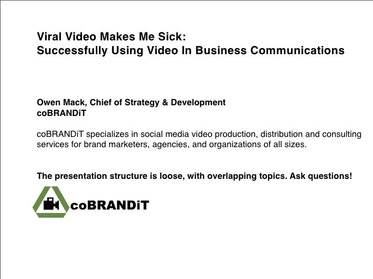 Viral Video Makes Me Sick: Successfully Using Video In Business Communications    Owen Mack, Chief of Strategy & Developme...