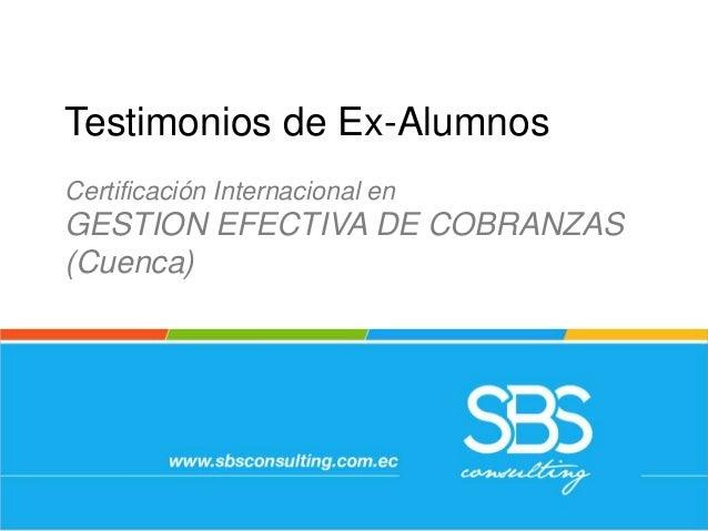 Testimonios de Ex-Alumnos Certificación Internacional en GESTION EFECTIVA DE COBRANZAS (Cuenca)