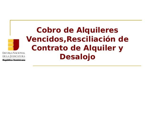 Cobro de Alquileres Vencidos,Resciliación de Contrato de Alquiler y Desalojo