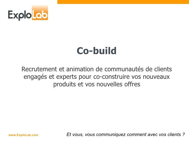 Co-build Recrutement et animation de communautés de clients engagés et experts pour co-construire vos nouveaux produits et...
