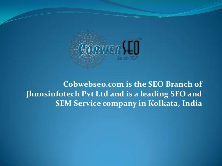 Cobwebseo.com is the SEO Branch ofJhunsinfotech Pvt Ltd and is a leading SEO and       SEM Service company in Kolkata, India