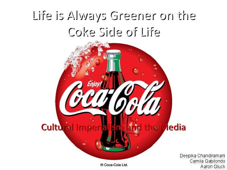 Life is Always Greener on the Coke Side of Life Cultural Imperialism and the Media