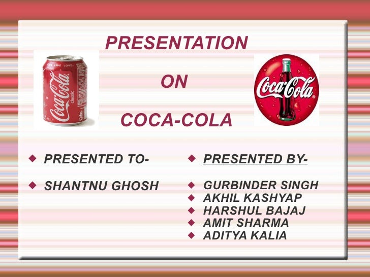 PRESENTATION ON  COCA-COLA <ul><li>PRESENTED TO- </li></ul><ul><li>SHANTNU GHOSH </li></ul><ul><li>PRESENTED BY- </li></ul...