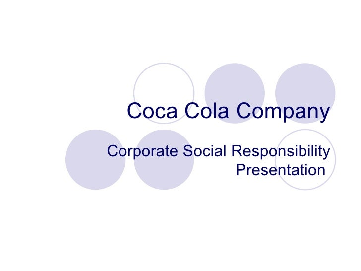 social responsibility of coca cola In india, the world's largest beverage maker coca-cola inc was engaged in a  number of community-focused corporate social responsibility (csr) initiatives.
