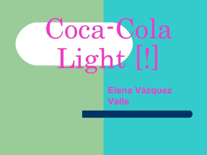 Coca-Cola Light [!] Elena Vázquez Valle