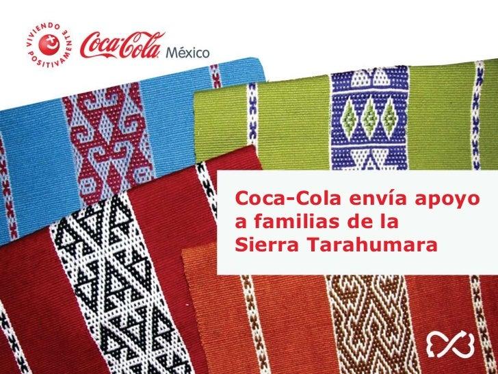Coca-Cola envía apoyoa familias de laSierra Tarahumara