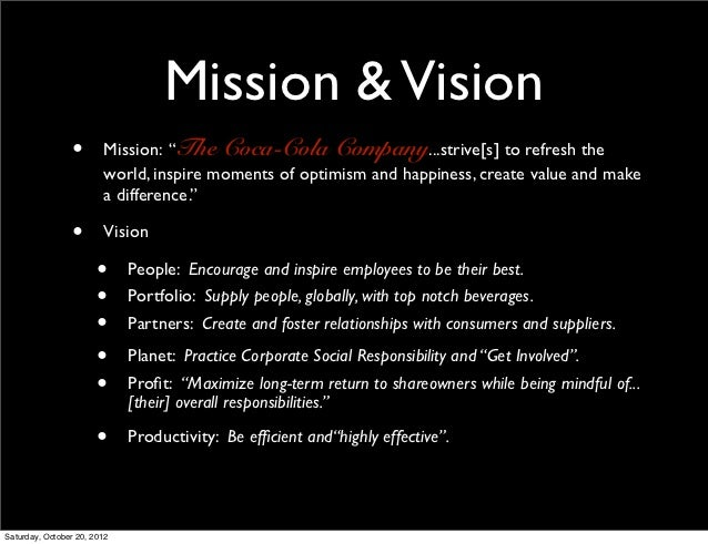 vision mission statement analysis of coca cola company Mission statement coca cola is the world's leading beverage distributor and has been around more than 125 years coca cola company's mission statement.
