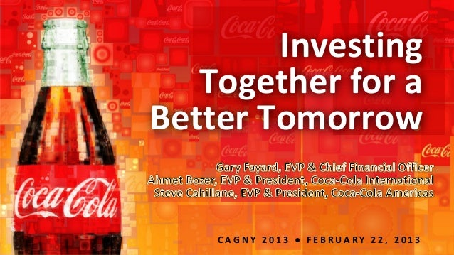 Investing   Together for aBetter Tomorrow    CAGNY 2013 ● FEBRUARY 22, 2013