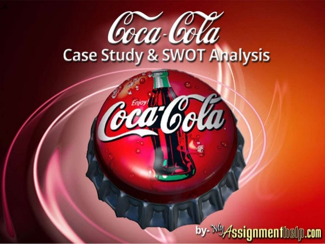 Coca Cola Case Study + Swot Analysis Review get Solution from Myassignmenthelp.com