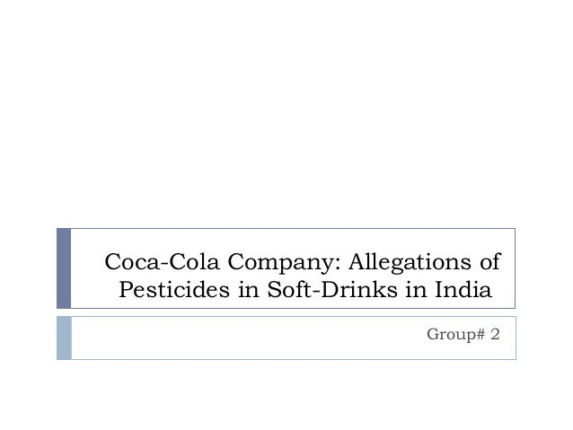 Coca-Cola Company: Allegations of Pesticides in Soft-Drinks in India