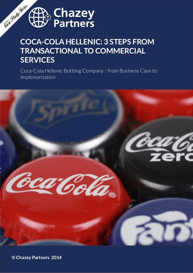Chazey Partners Case Study Series | 1 COCA-COLA HELLENIC: 3 STEPS FROM TRANSACTIONAL TO COMMERCIAL SERVICES Coca-Cola Hell...