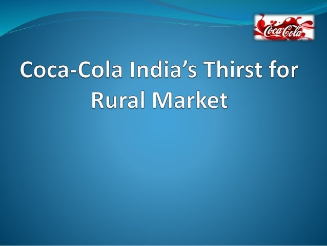 coca cola in rural india essay 2015-2-19  the coca-cola system in india comprises 27 wholly-owned company-owned  because this is taking place in rural  a reflective essay about.