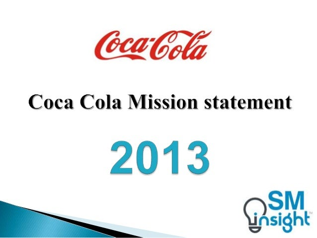 cocacola mission statement Title refresh create inspire the mission, vision and values behind the coca-cola company and the digital marketing strategies of the open happiness campaign.