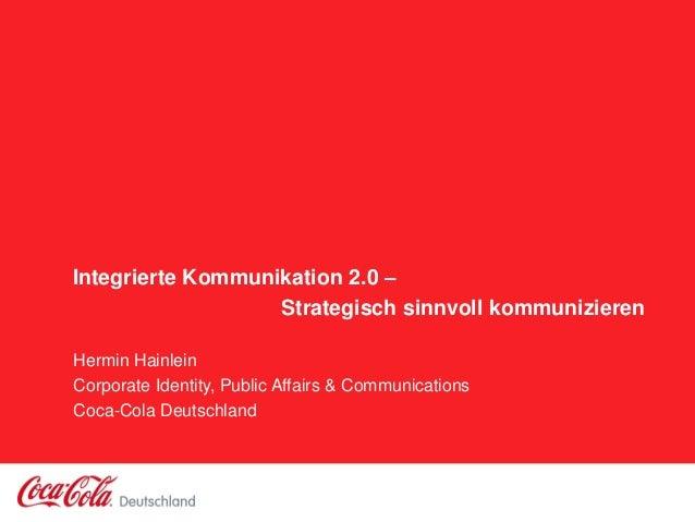 Integrierte Kommunikation 2.0 – Strategisch sinnvoll kommunizieren Hermin Hainlein Corporate Identity, Public Affairs & Co...