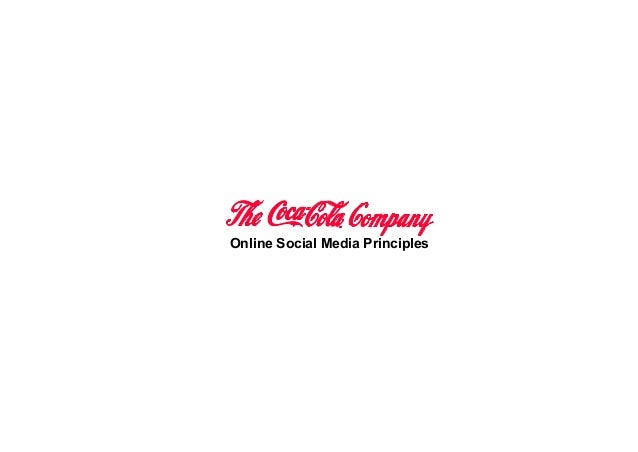 Online Social Media Principles INTRODUCTION  Every day, people discuss, debate and embrace The Coca‐Cola Company and our b...