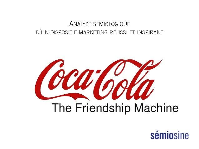 Coca-Cola : The Friendship Machine