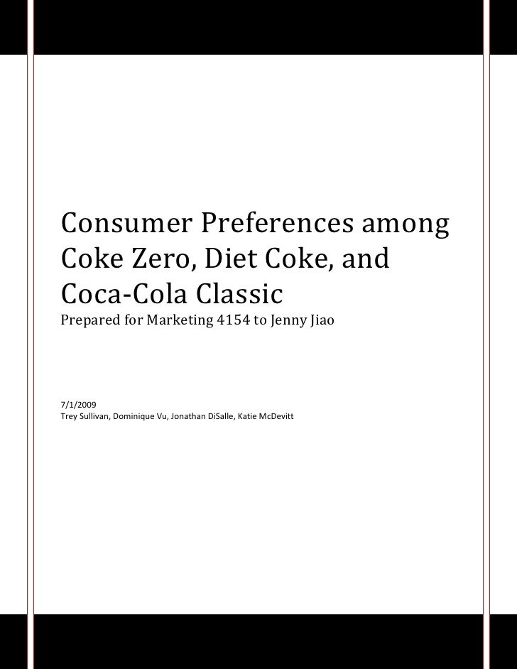 Consumer Preferences among Coke Zero, Diet Coke, and Coca-Cola ClassicPrepared for Marketing 4154 to Jenny Jiao7/1/2009Tre...
