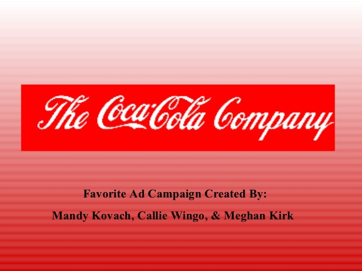 Favorite Ad Campaign Created By:Mandy Kovach, Callie Wingo, & Meghan Kirk