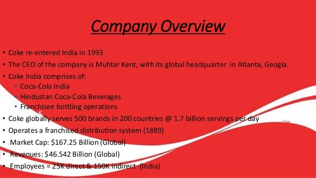 company overview of coca cola Coca cola is the most valuable company of the world and it includes as products fanta, coca cola zero, powerade, and minute maid (the coca-cola company, 2010) at the moment the company focuses on the having sustainable community protecting environment and having good economical development.