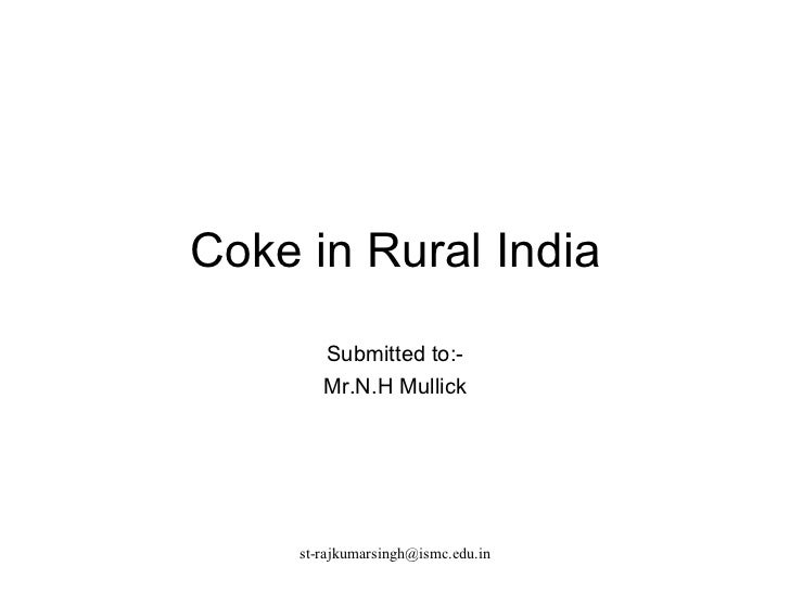 Coke in Rural India Submitted to:- Mr.N.H Mullick