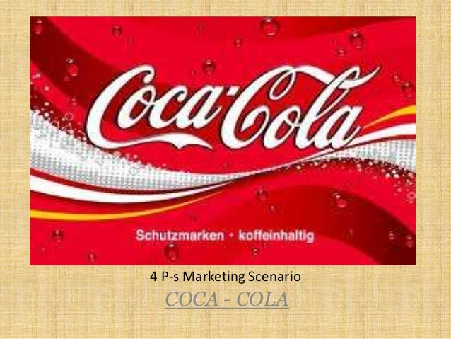 4 P-s Marketing Scenario  COCA - COLA