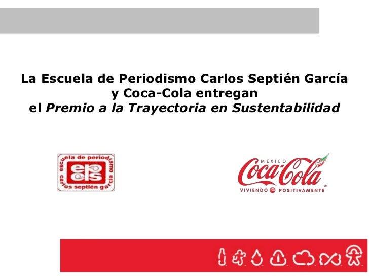 La Escuela de Periodismo Carlos Septién García             y Coca-Cola entregan el Premio a la Trayectoria en Sustentabili...