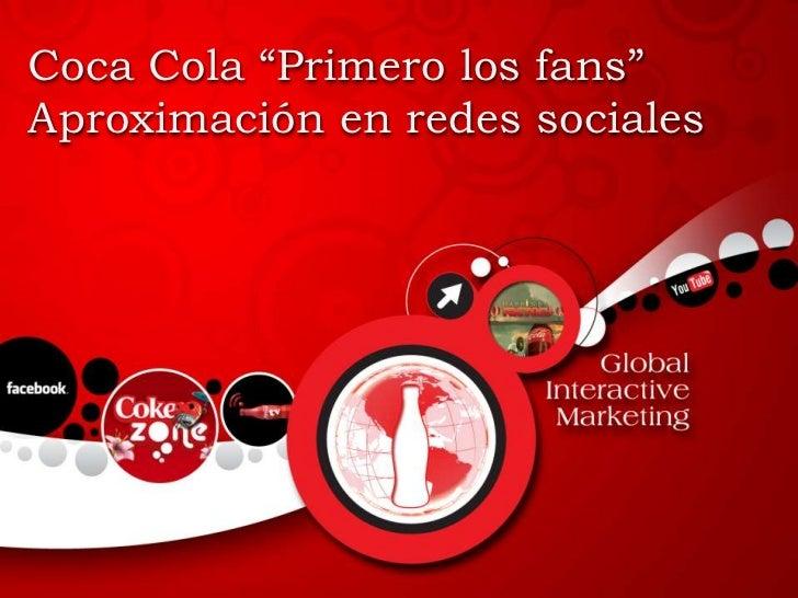 """Coca Cola """"Primero los fans""""Aproximación en redes sociales"""