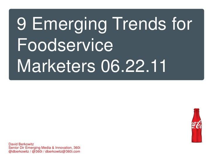 9 Emerging Trends for Foodservice Marketers 06.22.11<br />David Berkowitz<br />Senior Dir Emerging Media & Innovation, 360...