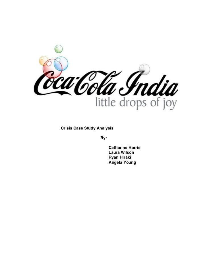 case analysis of coca cola india Read this business case study and over 88,000 other research documents coca-cola india the crisis that happened at coca cola was a very crucial incident it affected issues such as brand and reputation.
