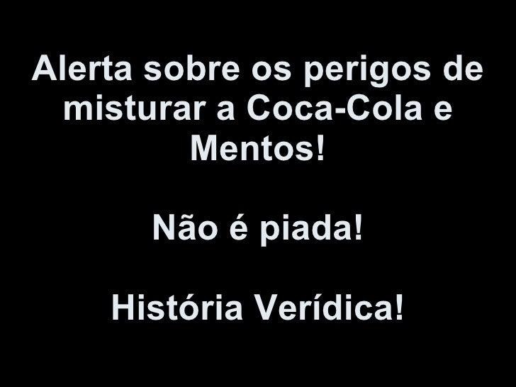 Alerta sobre os perigos de misturar a Coca-Cola e Mentos! Não é piada! História Verídica!