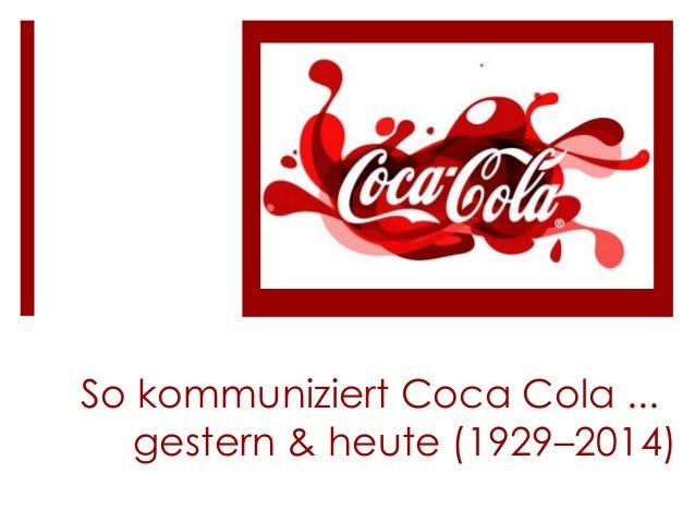 So kommuniziert Coca Cola ... gestern & heute (1929–2014)
