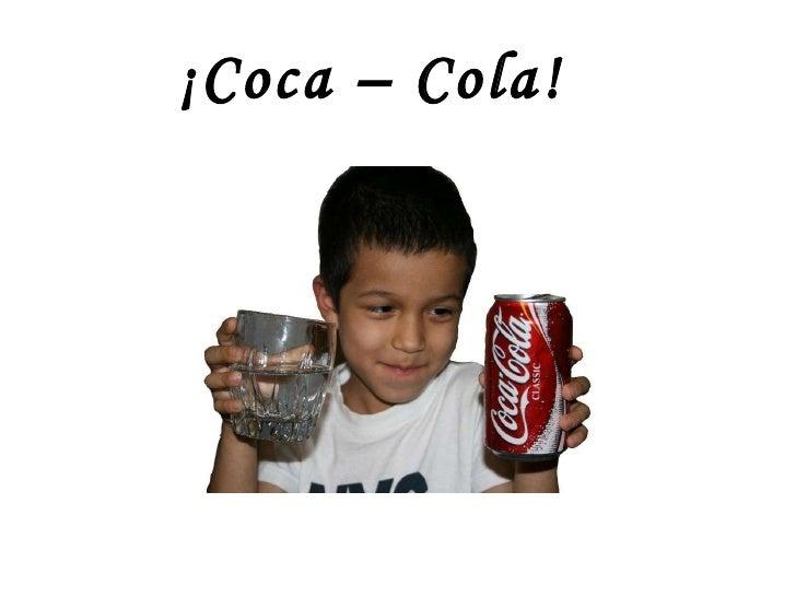 ¡Coca – Cola!
