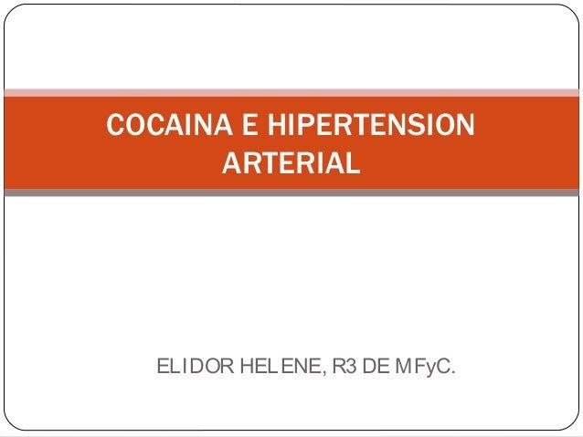 COCAINA E HIPERTENSION      ARTERIAL  ELIDOR HELENE, R3 DE MFyC.