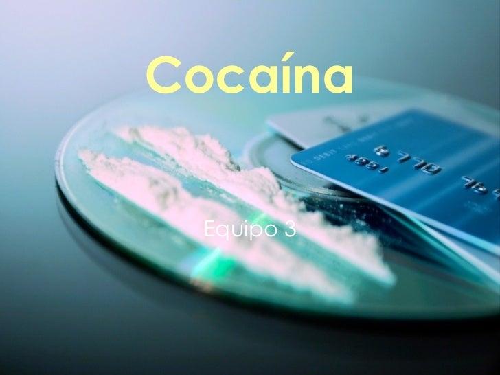 Cocaína   Equipo 3