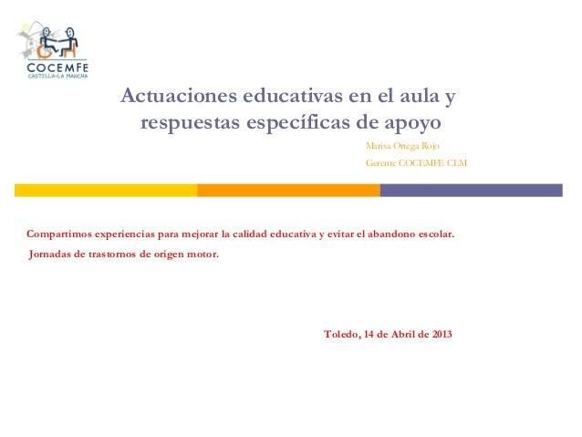 Actuaciones educativas en el aula yrespuestas específicas de apoyoMarisa Ortega RojoGerente COCEMFE CLMCompartimos experie...
