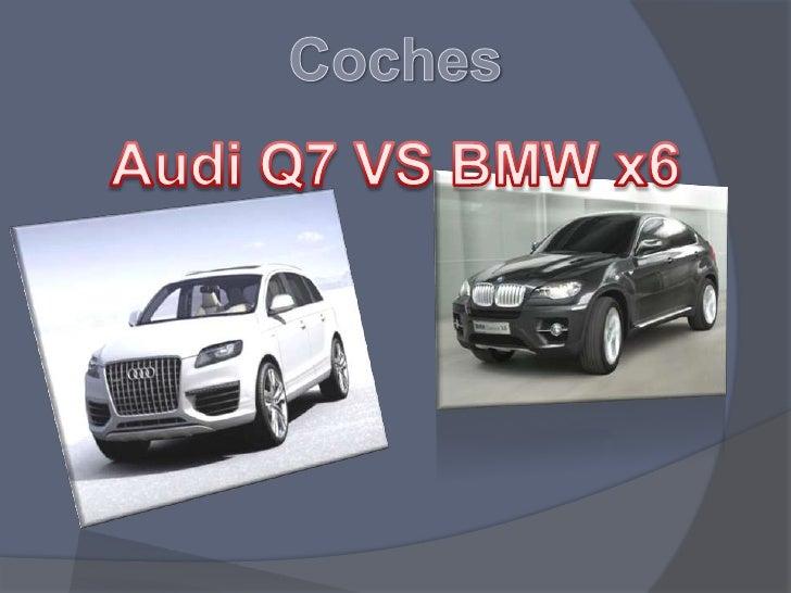 Coches<br />Audi Q7 VS BMW x6<br />