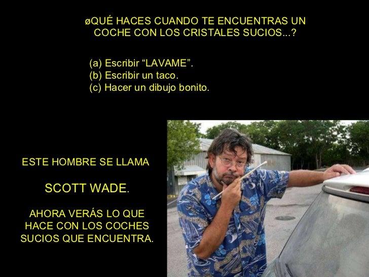"""¿QUÉ HACES CUANDO TE ENCUENTRAS UN COCHE CON LOS CRISTALES SUCIOS...? (a) Escribir """"LAVAME"""". (b) Escribir un taco. (c) Hac..."""