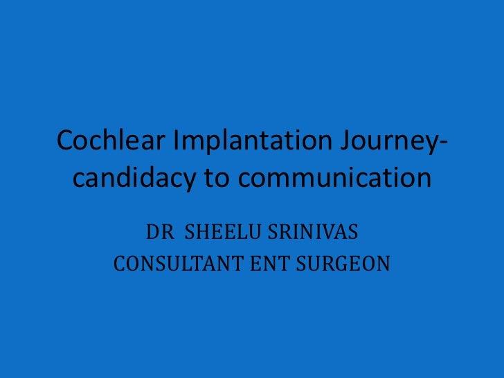 Cochlear Implantation Journey- candidacy to communication      DR SHEELU SRINIVAS    CONSULTANT ENT SURGEON