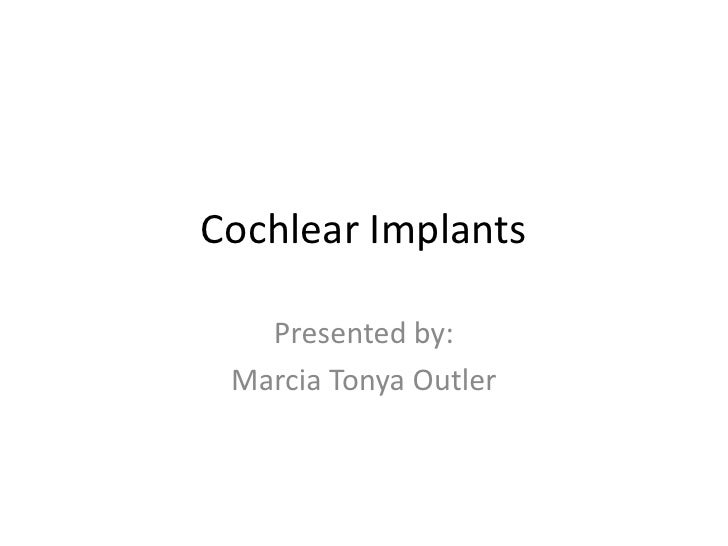 Cochlear Implants<br />Presented by:<br />Marcia Tonya Outler<br />