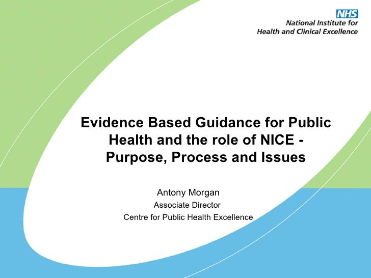Antony Morgan Associate Director  Centre for Public Health Excellence Evidence Based Guidance for Public Health and the ro...