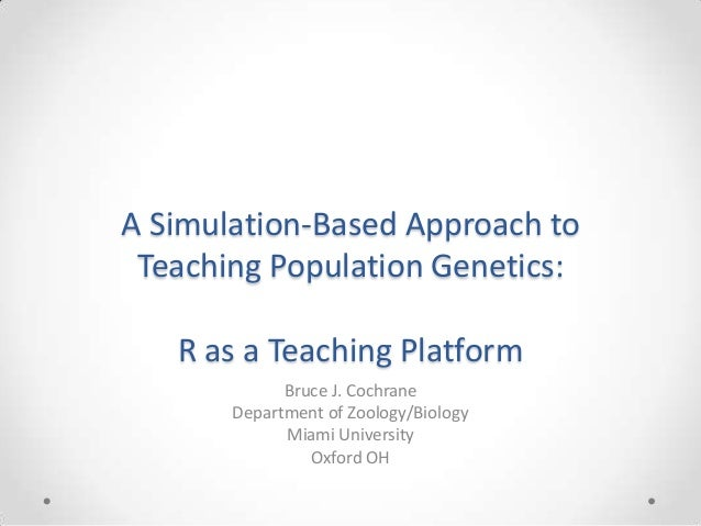 A Simulation-Based Approach toTeaching Population Genetics:R as a Teaching PlatformBruce J. CochraneDepartment of Zoology/...