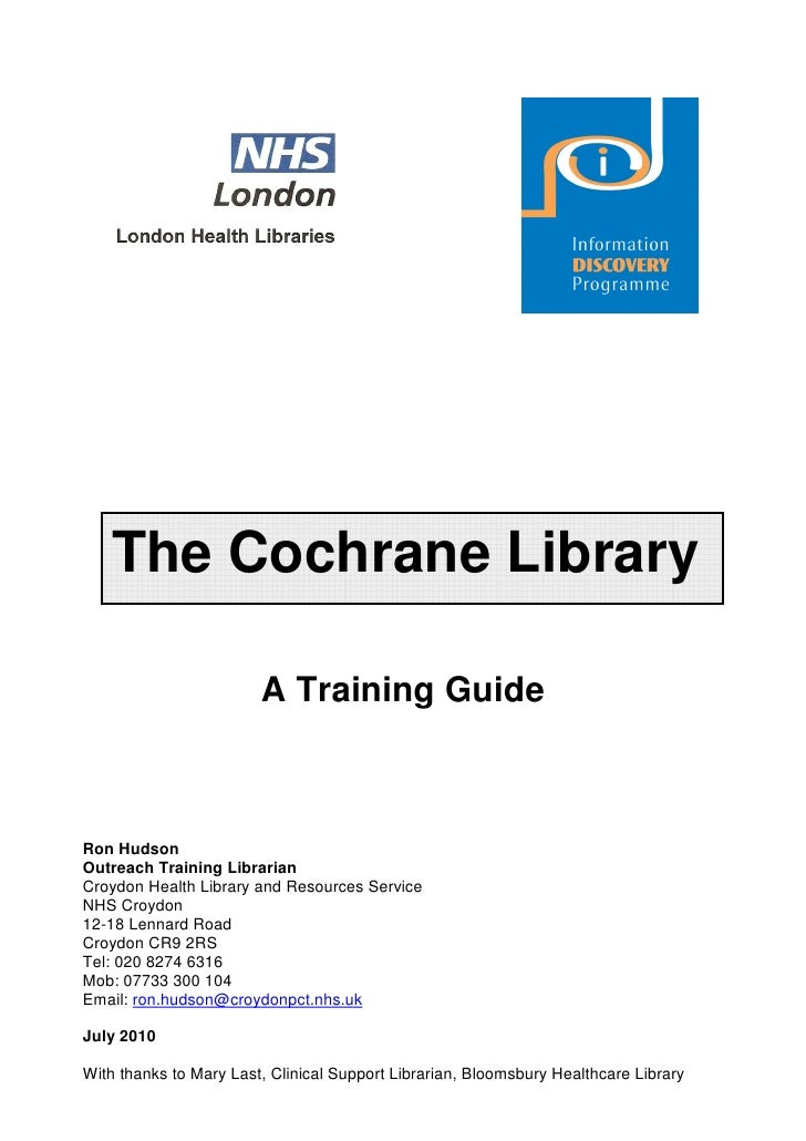 The Cochrane Library                        A Training GuideRon HudsonOutreach Training LibrarianCroydon Health Library an...