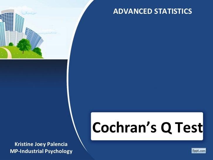 ADVANCED STATISTICS                           Cochran's Q Test Kristine Joey PalenciaMP-Industrial Psychology